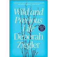 Wild and Precious Life by Ziegler, Deborah, 9781501128523