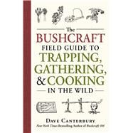 The Bushcraft Field Guide to Trapping, Gathering, and Cooking in the Wild by Canterbury, Dave, 9781440598524