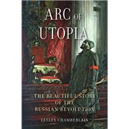 Arc of Utopia by Chamberlain, Lesley, 9781780238524
