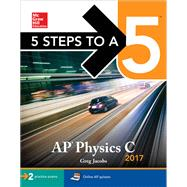 5 Steps to a 5 AP Physics C 2017 by Jacobs, Greg, 9781259588525