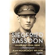 Siegfried Sassoon: Soldier, Poet, Lover, Friend by Wilson, Jean Moorcroft, 9781468308525