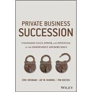 Success and Succession: Unlocking Value, Power, and Potential in the Professional Services and Advisory Space by Hehman, Eric; Hummel, Jay W.; Kochis, Tim, 9781119058526