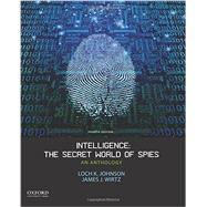 Intelligence: The Secret World of Spies An Anthology by Johnson, Loch K.; Wirtz, James J., 9780199348527