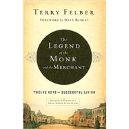 The Legend of the Monk and the Merchant: Twelve Keys to Successful Living by Felber, Terry; Ramsey, Dave, 9780849948527