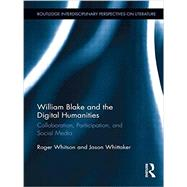 William Blake and the Digital Humanities: Collaboration, Participation, and Social Media by Whitson; Roger, 9781138858527