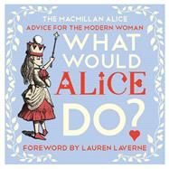 What Would Alice Do? by Carroll, Lewis; Laverne, Lauren, 9781447288527