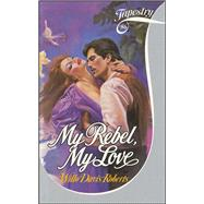 My Rebel, My Love by Willo Davis Roberts, 9781451698527