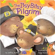 The Itsy Bitsy Pilgrim by Burton, Jeffrey; Rescek, Sanja, 9781481468527