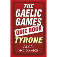 The Gaelic Games Quiz Book: Tyrone by Rodgers, Alan, 9781845888527