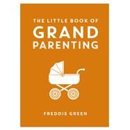 The Little Book of Grandparenting by Green, Freddie, 9781849538527