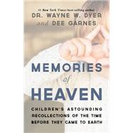 Memories of Heaven: Children's Astounding Recollections of the Time Before They Came to Earth by Dyer, Wayne W.; Hicks-garnes, Dianna, 9781401948528