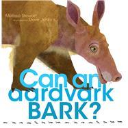Can an Aardvark Bark? by Stewart, Melissa; Jenkins, Steve, 9781481458528