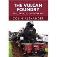The Vulcan Foundry by Alexander, Colin, 9781445668529