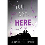 You Are Here by Smith, Jennifer E., 9781481448529