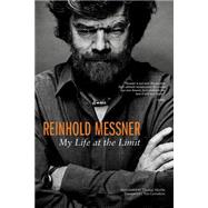 Reinhold Messner: My Life at the Limit by Messner, Reinhold; Huetlin, Thomas (CON); Carruthers, Tim, 9781594858529