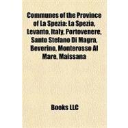 Communes of the Province of la Spezi : La Spezia, Levanto, Italy, Portovenere, Santo Stefano Di Magra, Beverino, Monterosso Al Mare, Maissana by , 9781157088530