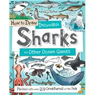 How to Draw Incredible Sharks and Other Ocean Giants by Gowen, Fiona, 9781438008530