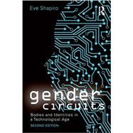 Gender Circuits: Bodies and Identities in a Technological Age by Shapiro, Eve, 9780415638531