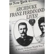 Archduke Franz Ferdinand Lives! A World without World War I by Lebow, Richard Ned, 9781137278531