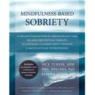 Mindfulness-Based Sobriety: A Clinician's Treatment Guide for Addiction Recovery Using Relapse Prevention Therapy, Acceptance & Commitment Therapy, & Motivational Interviewing by Turner, Nick; Welches, Phil; Conti, Sandra, 9781608828531