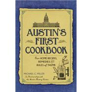Austin's First Cookbook: Our Home Recipes, Remedies and Rules of Thumb by Miller, Michael C.; Austin History Center, 9781626198531