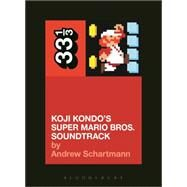 Koji Kondo's Super Mario Bros. Soundtrack by Schartmann, Andrew, 9781628928532