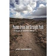 Poems from the Straight Path A Book of Islamic Verse by Hayward, Joel, 9781940468532
