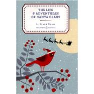 The Life and Adventures of Santa Claus by Baum, L. Frank; Clark, Mary Cowles, 9780143128533