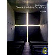 Nothingness: Tadao Ando's Christian Sacred Space by Baek; Jin, 9780415478533