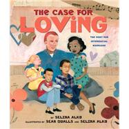 The Case for Loving: The Fight for Interracial Marriage The Fight for Interracial Marriage by Alko, Selina; Qualls, Sean; Alko, Selina, 9780545478533