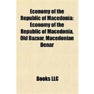 Economy of the Republic of Macedoni : Economy of the Republic of Macedonia, Old Bazaar, Macedonian Denar by , 9781156448533