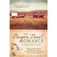 The Oregon Trail Romance Collection by Cabot, Amanda; Dobson, Melanie; Hillman, Pam; Johnson, Myra; Lillard, Amy, 9781630588533