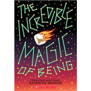 The Incredible Magic of Being by Erskine, Kathryn, 9781338148534