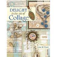 Delight in the Art of Collage by Pace, Lisa M., 9781440328534