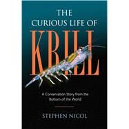 The Curious Life of Krill by Nicol, Stephen, 9781610918534