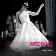 Mastering Wedding Photography: Essential Techniques to Capture the Big Day by Cleghorn, Mark, 9781907708534