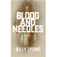 Blood and Needles by Lyons, Billy, 9781940758534