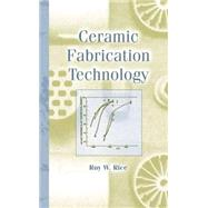 Ceramic Fabrication Technology by Rice; Roy W., 9780824708535