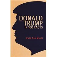 Donald Trump in 100 Facts by Monti, Ruth Ann, 9781445678535