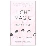 Light Magic for Dark Times by Basile, Lisa Marie; Sollee, Kristen J., 9781592338535