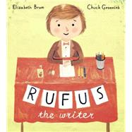 Rufus the Writer by Bram, Elizabeth; Groenink, Chuck, 9780385378536