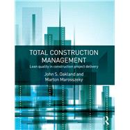 Total Construction Management: Lean Quality in Construction Project Delivery by Oakland; John S., 9781138908536