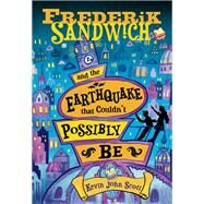 Frederik Sandwich and the Earthquake That Couldn't Possibly Be by Scott, Kevin John, 9781492648536