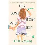 This Love Story Will Self-destruct by Cohen, Leslie, 9781501168536