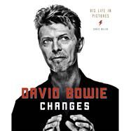 David Bowie Changes His Life in Pictures 1947 - 2016 by Welch, Chris, 9781780978536