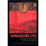 Humanizing Evil: Psychoanalytic, Philosophical and Clinical Perspectives by Naso; Ronald C., 9781138828537