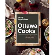 Ottawa Cooks Signature Recipes from the Finest Chefs of Canada's Capital Region by DesBrisay, Anne, 9781927958537