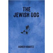 The Jewish Dog by Kravitz, Asher; Kessler, Michal, 9780983868538