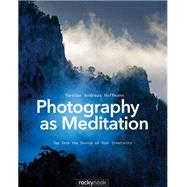 Photography As Meditation: Tap into the Source of Your Creativity by Hoffmann, Torsten Andreas, 9781937538538