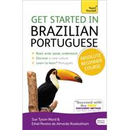 Get Started in Brazilian Portuguese Absolute Beginner Course by Tyson-Ward, Sue; Pereira De Almeida Rowbotham, Ethel, 9781444198539